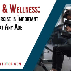 Health & Wellness: Why Exercise is Important at Any Age